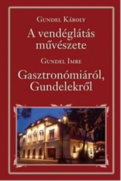 Gundel Imre - Gundel Károly - A vendéglátás művészete - Gasztronómiáról, Gundelekről
