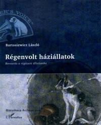Bartosiewicz László - Régenvolt háziállatok