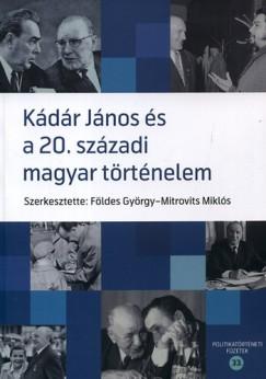 Földes György  (Szerk.) - Mitrovits Miklós  (Szerk.) - Kádár és a 20. századi magyar történelem