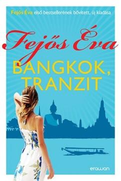 Fejős Éva - Bangkok, tranzit (Új, átdolgozott, bővített kiadás)