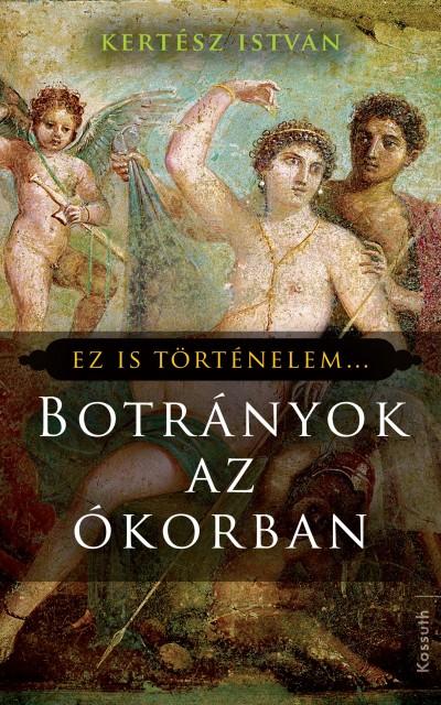 Kertész István - Botrányok az ókorban