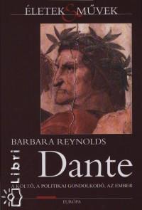 Barbara Reynolds - Dante - A költő, a politikai gondolkodó, az ember
