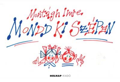 Montágh Imre - Mondd ki szépen!