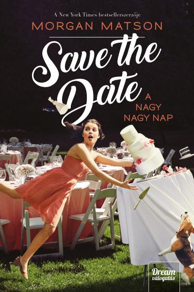 Morgan Matson - Save the Date - A nagy nagy nap