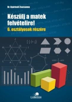Dr. Gyarmati Zsuzsanna - Készülj a matek felvételire! - 6. osztályosok részére