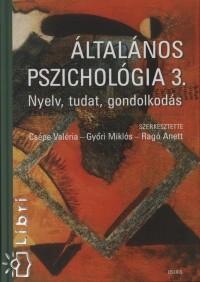 Csépe Valéria  (Szerk.) - Győri Miklós  (Szerk.) - Ragó Anett  (Szerk.) - Általános pszichológia 3.