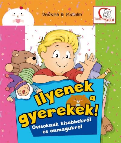 Deákné Bancsó Katalin - Ilyenek a gyerekek