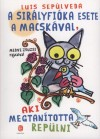 Luis Sep�lveda - A sir�lyfi�ka esete a macsk�val, aki megtan�totta rep�lni