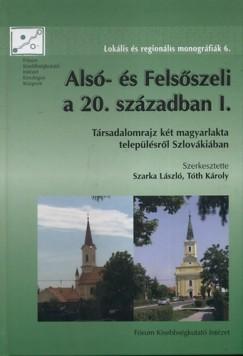 Szarka László  (Szerk.) - Tóth Károly  (Szerk.) - Alsó- és Felsőszeli a 20. században I.