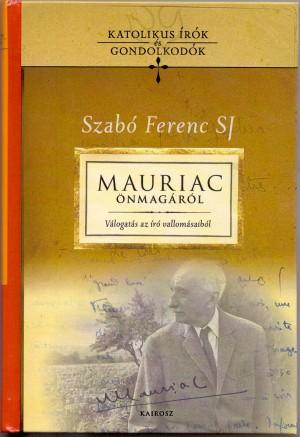Szab� Ferenc Sj (Szerk.) - Mauriac �nmag�r�l