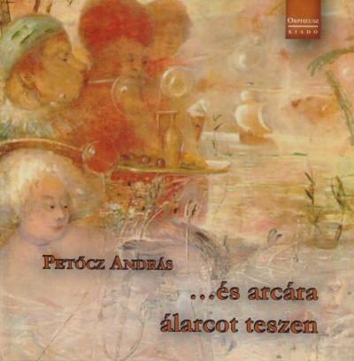 Petőcz András - ...és arcára álarcot teszen