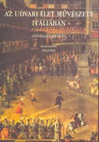 Vígh Éva  (Szerk.) - Az udvari élet művészete Itáliában