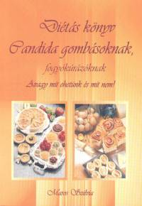 Maros Szilvia - Diétás könyv Candida gombásoknak, fogyókúrázóknak