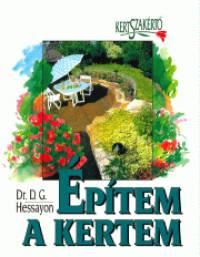 Dr. David Gerald Hessayon - Építem a kertem