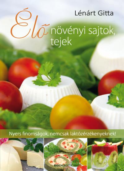 Lénárt Gitta - Élő növényi sajtok, tejek