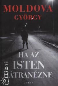 Moldova György - Ha az Isten hátranézne 1-2. kötet