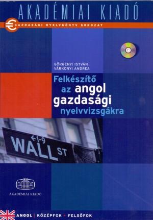 G�rg�nyi Istv�n - V�rkonyi Andrea - Felk�sz�t� az angol gazdas�gi nyelvvizsg�kra - CD mell�klettel