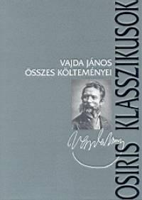 Vajda János - Dr. Bene Kálmán  (Szerk.) - Vajda János összes költeményei