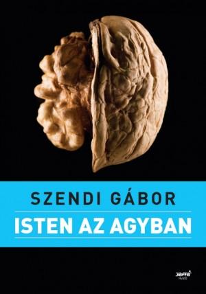 Szendi G�bor - Isten az agyban