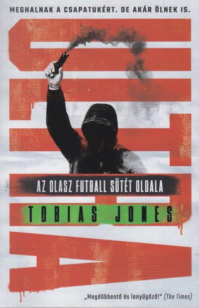 Tobias Jones - Ultra - Az olasz futball sötét oldala
