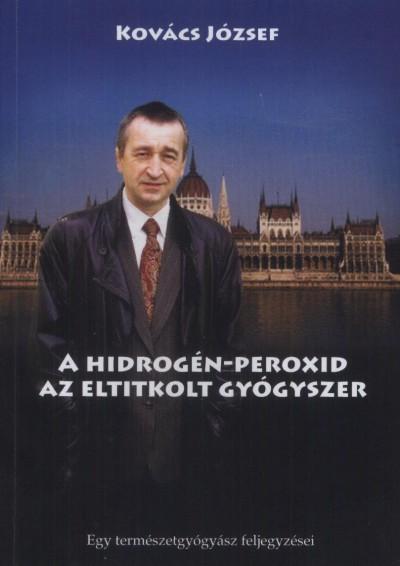 Kovács József - A hidrogén-peroxid - Az eltitkolt gyógyszer