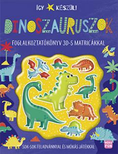 Greff András  (Szerk.) - Így készül! - Dinoszauruszok