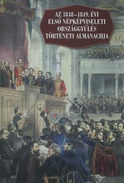 Pálmány Béla  (Szerk.) - Az 1848-1849 évi első népképviseleti országgyűlés történeti almanachja