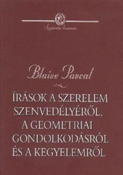 Blaise Pascal - Írások a szerelem szenvedélyéről, a geometriai gondolkodásról és a kegylemről...