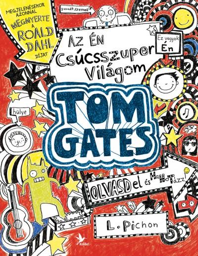 Liz Pichon - Az én csúcsszuper világom - Tom Gates