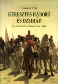 Bassam Tibi - Keresztes háború és dzsihád
