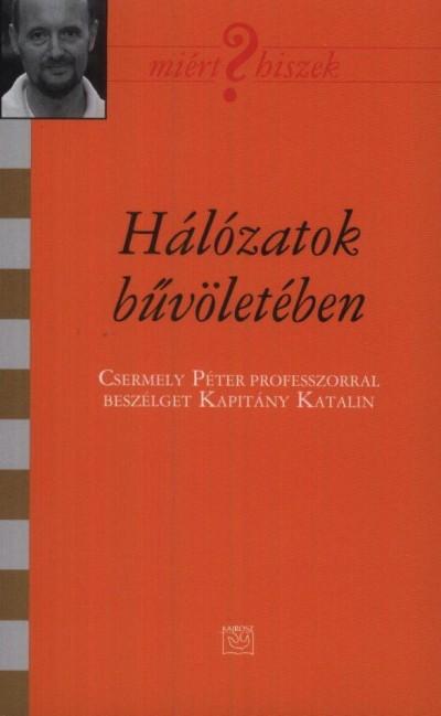 HÁLÓZATOK BŰVÖLETÉBEN - CSERMELY PÉTER PROFESSZORRAL BESZÉLGET KAPITÁNY KATALIN