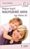 Tracey Godridge - Hogyan legy�l nagyszer� anya egy �leten �t?