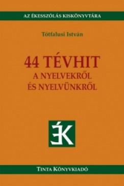 Tótfalusi István - 44 tévhit a nyelvekről és nyelvünkről