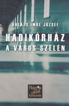 Balázs Imre József - Hadikórház a város szélén