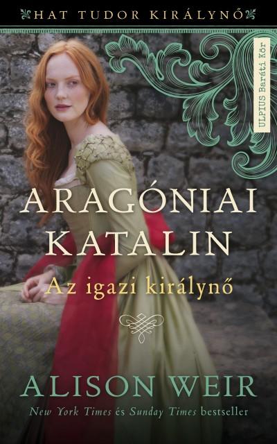 Alison Weir - Aragóniai Katalin