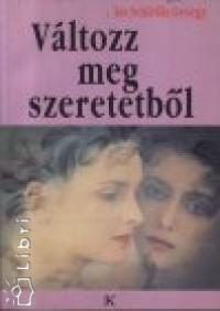 Dr. Schirilla György - Változz meg szeretetből
