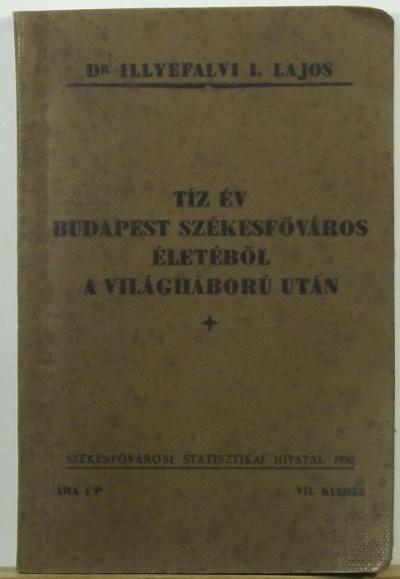 Dr. Illyefalvi Lajos - Tíz év Budapest székesfőváros életéből a világháború után