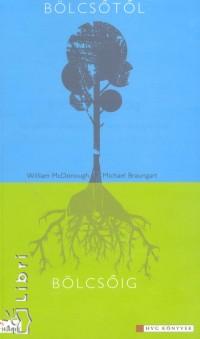 Michael Braungart - William Mcdonough - Bölcsőtől bölcsőig
