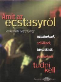 Bagdy György  (Szerk.) - Amit az ecstasyról tudni kell