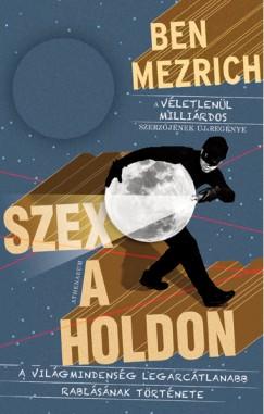 Ben Mezrich - Szex a Holdon