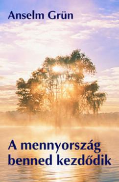 Anselm Grün - A mennyország benned kezdődik