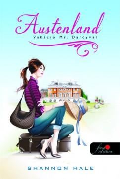 Shannon Hale - Austenland - Vakáció Mr Darcyval - Keménytábla