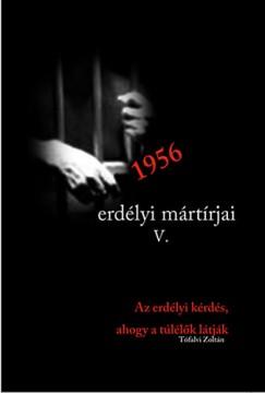 Tófalvi Zoltán - 1956 erdélyi mártírjai V. Az erdélyi kérdés, ahogy azt a túlélők látták