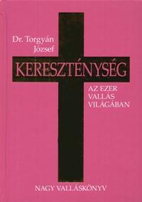 Dr. Torgyán József - Kereszténység - Az ezer vallás világában