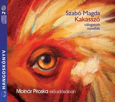 Szabó Magda - Molnár Piroska - Kakasszó - Hangoskönyv