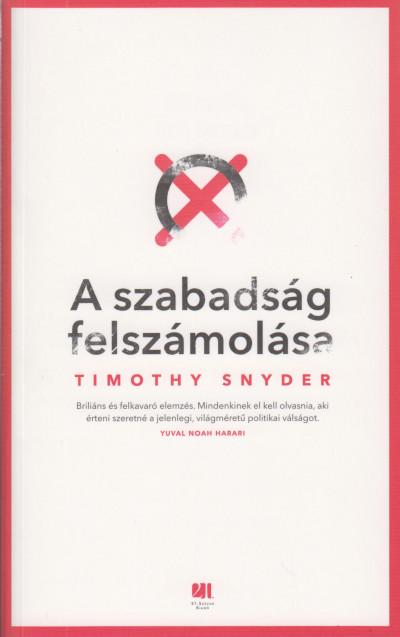 Timothy Snyder - A szabadság felszámolása