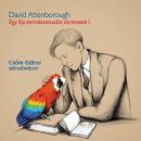 David Attenborough - Csőre Gábor - Egy ifjú természettudós történetei - Hangoskönyv