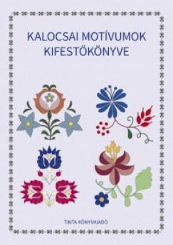 Horváth Ágnes  (Szerk.) - Kalocsai motívumok kifestőkönyve