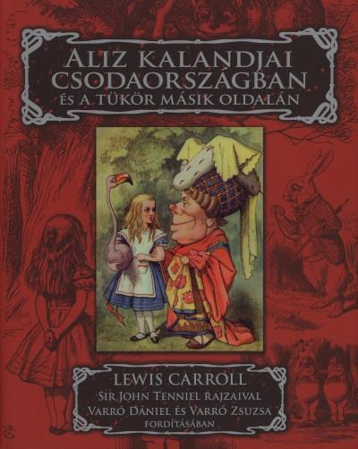 Lewis Carroll - Aliz kalandjai Csodaországban és a tükör másik oldalán