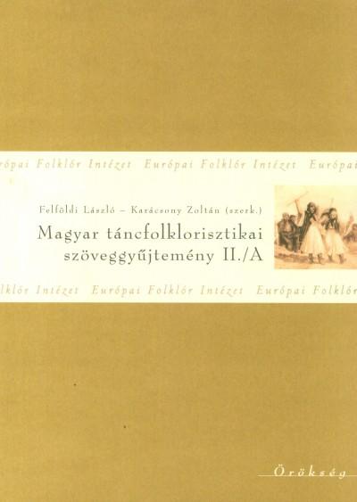 Felföldi László  (Szerk.) - Karácsony Zoltán  (Szerk.) - Magyar táncfolklorisztikai szöveggyűjtemény II./A